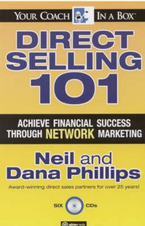 Direct Selling 101 : Achieve Financial Success Through Network Marketing - Neil Phillips