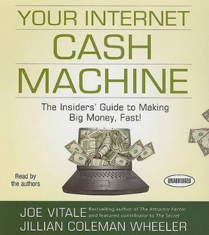 Your Internet Cash Machine : The Insiders' Guide to Making Big Money, Fast! - Dr Joe Vitale