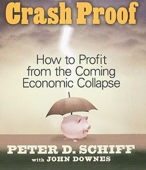 Crash Proof : How to Profit from the Coming Economic Collapse - Peter D Schiff