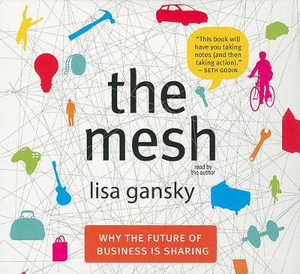 The Mesh : Why the Future of Business Is Sharing - Lisa Gansky