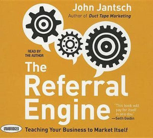 The Referral Engine : Teaching Your Business to Market Itself - John Jantsch