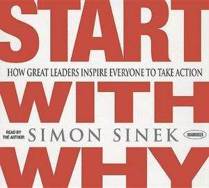 Start with Why : How Great Leaders Inspire Everyone to Take Action - Simon Sinek