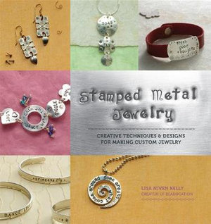 Stamped Metal Jewelry : Techniques and Designs for Making Custom Jewelry - Lisa Niven Kelly