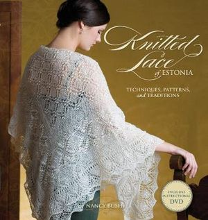 Knitted Lace of Estonia with DVD :  Techniques, Patterns, and Traditions - Nancy Busy