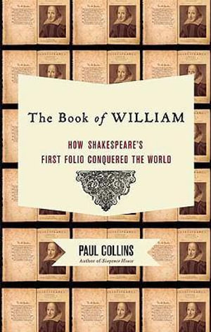 The Book of William : How Shakespeare's First Folio Conquered the World - Paul Collins
