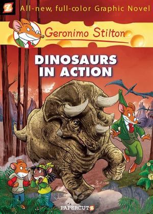 Dinosaurs in Action : Geronimo Stilton Graphic Novel : Book 7 - Geronimo Stilton