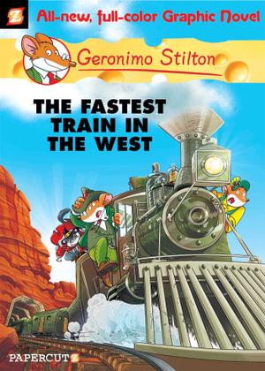 Fastest Train in the West : Geronimo Stilton Graphic Novel : Book 13 - Geronimo Stilton