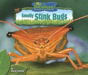 Smelly Stink Bugs : No Backbone! the World of Invertebrates - Meish Goldish