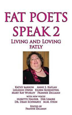 Fat Poets Speak 2 : Living and Loving Fatly - Frannie Zellman