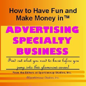 Career KNOWtes : Advertising Specialty (How to Have Fun and Make Money in a Career You Love) - Sparklesoup Studios, Inc.