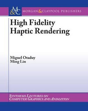 High Fidelity Haptic Rendering : Synthesis Lectures in Computer Graphics and Animation - Miguel Otaduy