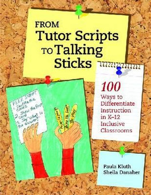 From Tutor Scripts to Talking Sticks: 100 Ways to Differentiate Instruction in K - 12 Classrooms Paula Kluth and Sheila Danaher