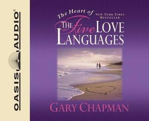 The Heart of the Five Love Languages - Gary Chapman