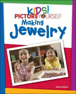 Kids! Picture Yourself Making Jewelry - Denise Etchison