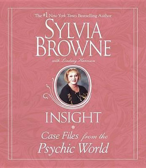 Insight : Case Files from the Psychic World - Sylvia Browne