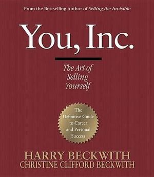 You, Inc. : The Art of Selling Yourself - Harry Beckwith