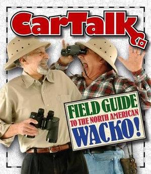 Car Talk Field Guide to the North American Wacko! - Tom Magliozzi