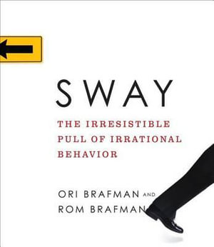Sway : The Irresistible Pull of Irrational Behavior - Ori Brafman