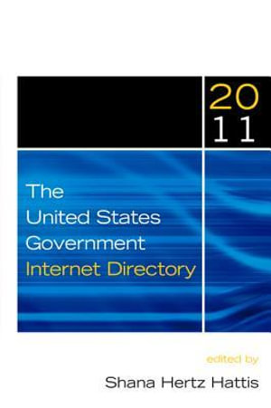 The United States Government Internet Directory 2011 : 2011 - Shana Hertz-Hattis