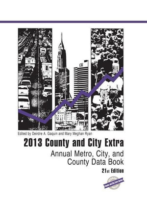 County and City Extra 2013 : Annual Metro, City, and County Data Book - Deirdre A. Gaquin