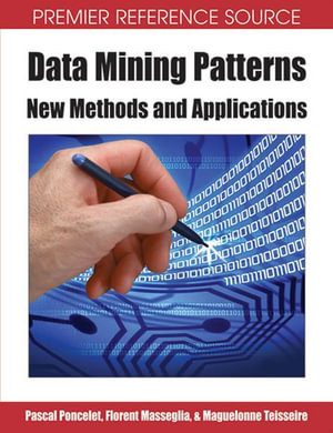 Data Mining Patterns : New Methods and Applications - Pacal Poncelet