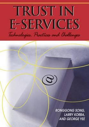 Trust in E-Services : Technologies, Practices and Challenges - Ronggong Song