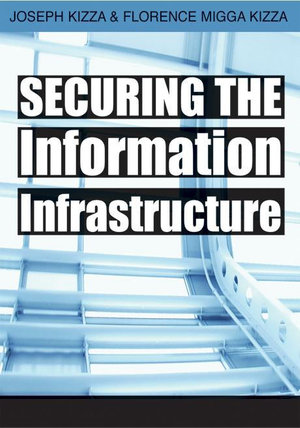Securing the Information Infrastructure - Joseph Kizza