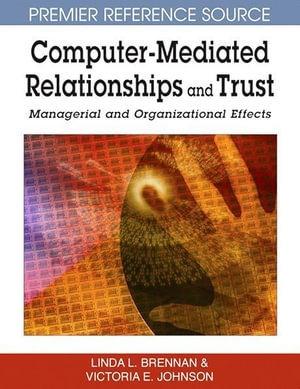 Computer-Mediated Relationships and Trust : Managerial and Organizational Effects - Linda L. Brennan