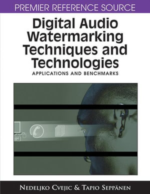 Digital Audio Watermarking Techniques and Technologies : Applications and Benchmarks - Nedeljko Cvejic