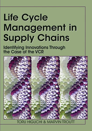 Life Cycle Management in Supply Chains Emerging Technologies and Techniques - Toru Higuchi