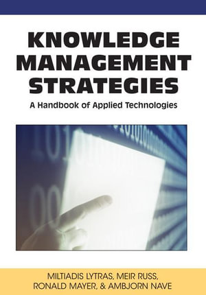 Knowledge Management Strategies : A Handbook of Applied Technologies - Miltiadis D. Lytras