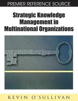Strategic Knowledge Management in Multinational Organizations - Kevin O'Sullivan