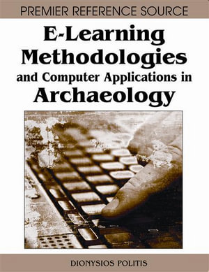 E-Learning Methodologies and Computer Applications in Archaeology - Dionysios Politis