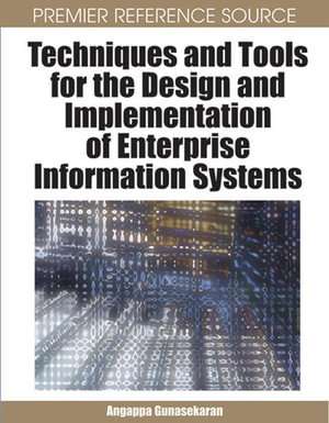 Techniques and Tools for the Design and Implementation of Enterprise Information Systems - Angappa Gunasekaran