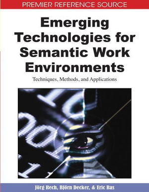 Emerging Technologies for Semantic Work Environments : Techniques, Methods, and Applications - Jorg Rech