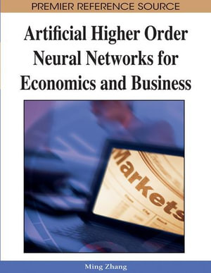 Artificial Higher Order Neural Networks for Economics and Business - Ming Zhang
