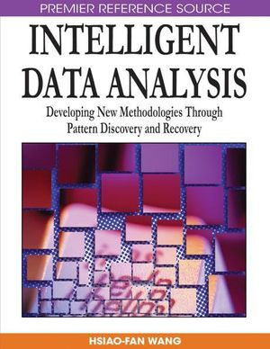 Intelligent Data Analysis : Developing New Methodologies Through Pattern Discovery and Recovery - Hsiao-Fan Wang