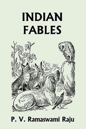 Indian Fables (Yesterday's Classics) P. V. Ramaswami Raju