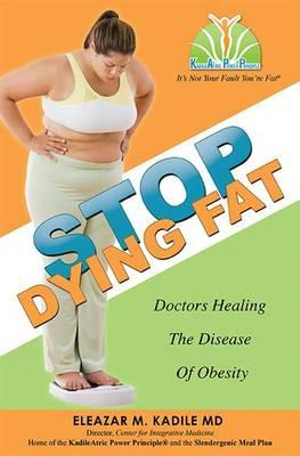 Stop Dying Fat : Doctors Healing the Disease of Obesity - Eleazar M Kadile