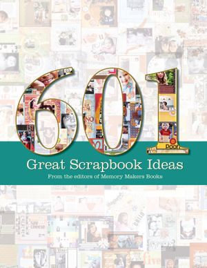 601 Great Scrapbook Ideas - Memory Makers