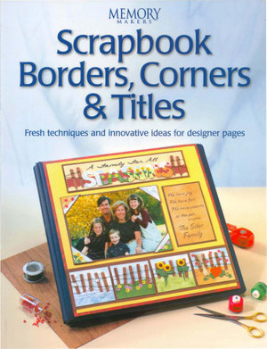 Scrapbook Borders, Corners & Titles - Editors of Memory Makers