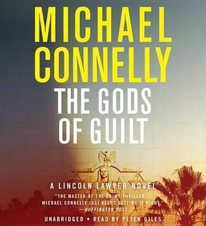 The Gods of Guilt : Lincoln Lawyer Novels - Michael Connelly