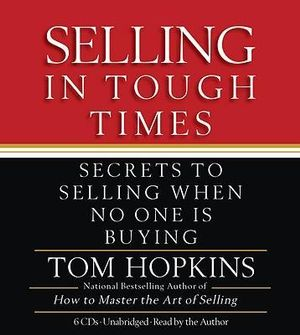 Selling in Tough Times : Secrets to Selling When No One Is Buying - Tom Hopkins