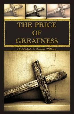 The Price of Greatness Archbishop N. Duncan-Williams