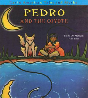 Pedro and the Coyote : Latin American Tales and Myths - Sandy Sepehri