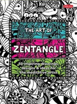 The Art of Zentangle : 50 Inspiring Drawings, Designs & Ideas for the Meditative Artist - Margaret Bremner