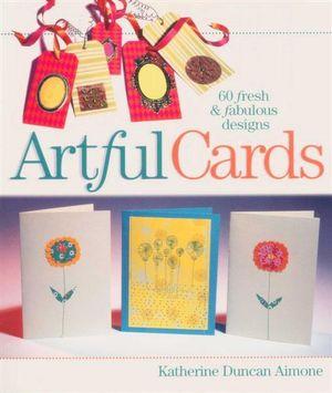 Artful Cards : 60 Fresh & Fabulous Designs - Katherine Duncan Aimone