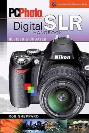 PCPhoto Digital SLR Handbook : Lark Photography Book (Paperback) - Rob Sheppard