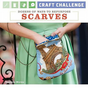Craft Challenge : Dozens of Ways to Repurpose Scarves - Nathalie Mornu