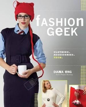 Fashion Geek : Clothes Accessories Tech - Diana Eng